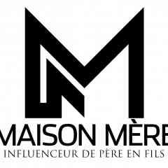 MAISON MERE & LES INFLUENCEURS DE PERE EN FILS  - MODE & ACCESSOIRES